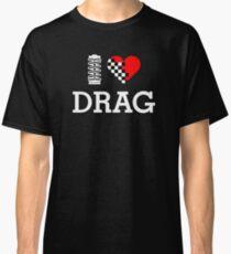 I Love DRAG (2) Classic T-Shirt