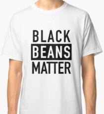 Black Beans Matter Classic T-Shirt