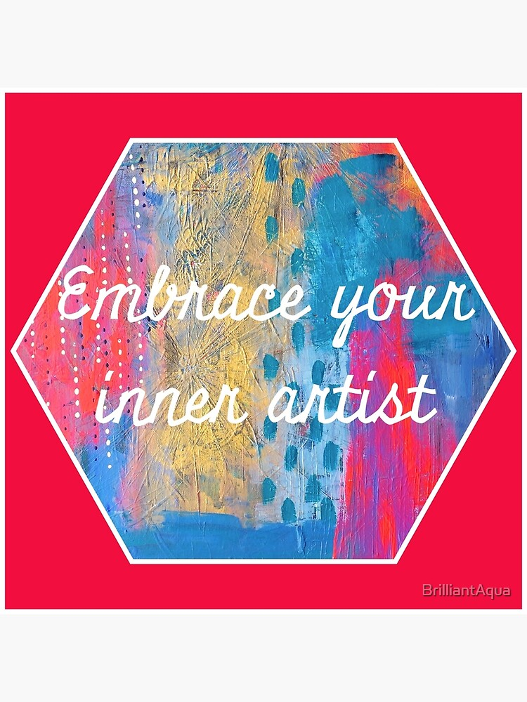 Embrace Your Inner Artist by BrilliantAqua