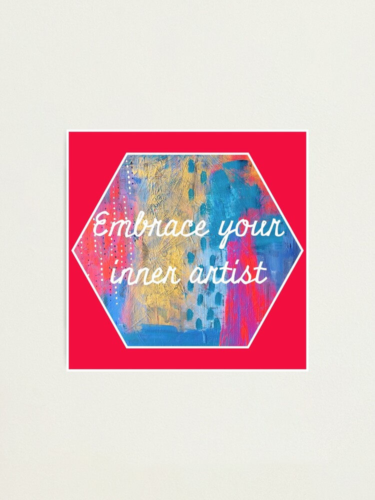 Alternate view of Embrace Your Inner Artist Photographic Print