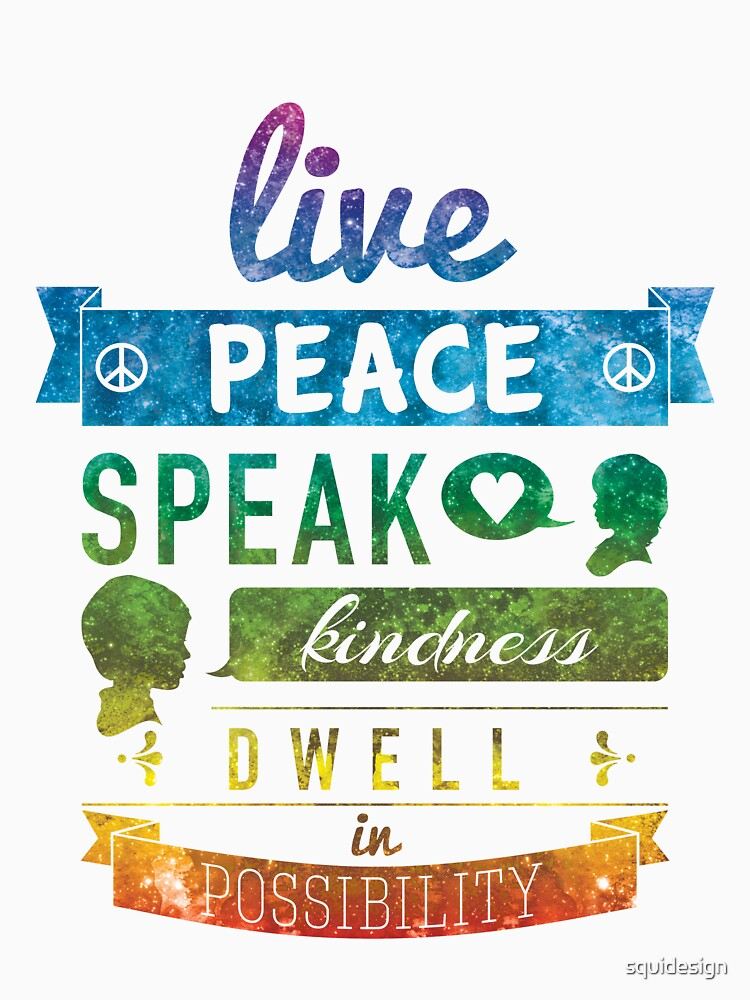 Live peace, speak kindness, dwell in possibility | Unisex T-Shirt