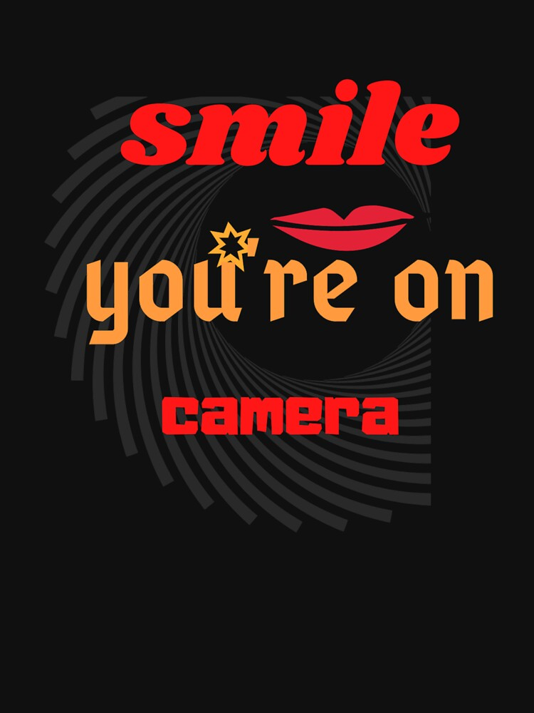 Smile, you're on camera Classic T-Shirt by khalid1707