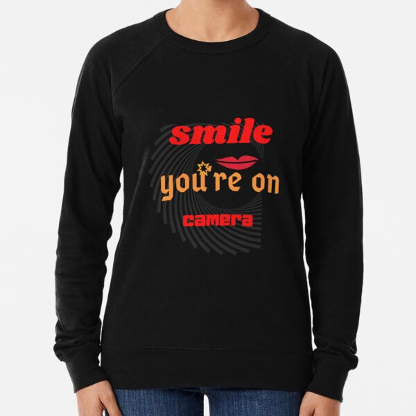 Smile, you're on camera Classic T-Shirt Lightweight Sweatshirt