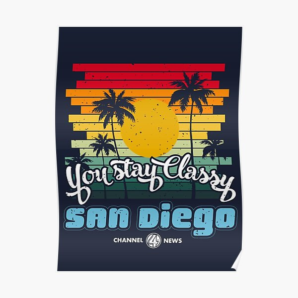 You Stay Classy San Diego Poster