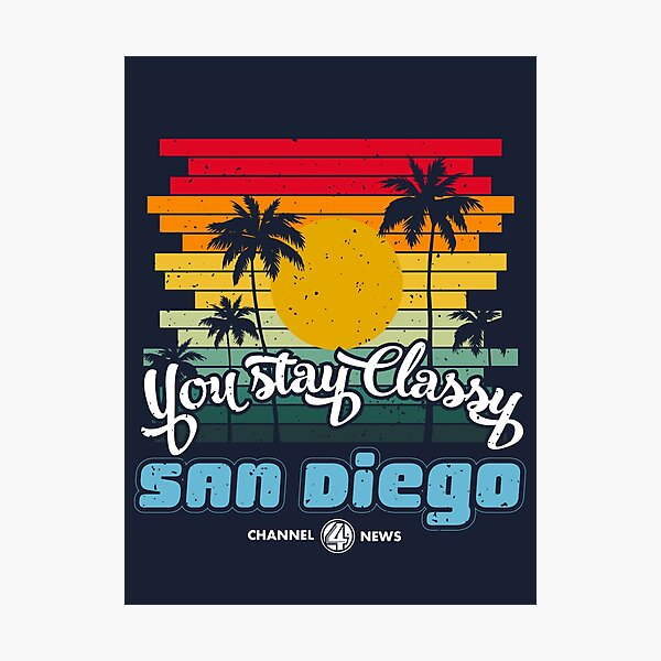 You Stay Classy San Diego Photographic Print