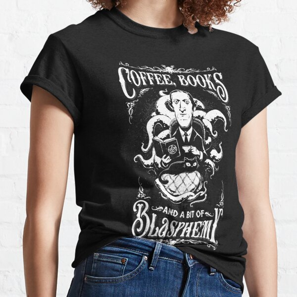 Coffee, Books and a bit of Blasphemy / HP Lovecraft Classic T-Shirt