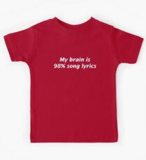 My Brain is 98% Song Lyrics Kids Tee