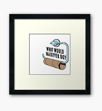 What Would MacGyver Do Framed Print