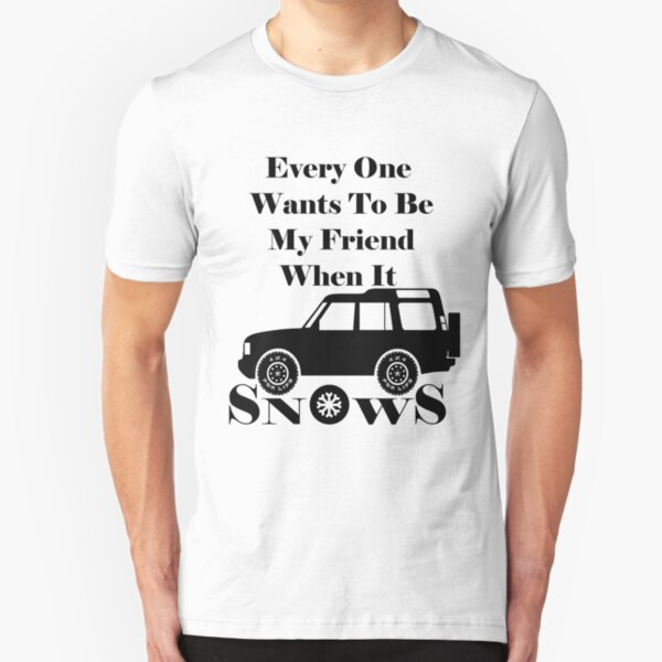 Everyone Loves Me When It Snows Slim Fit T-Shirt