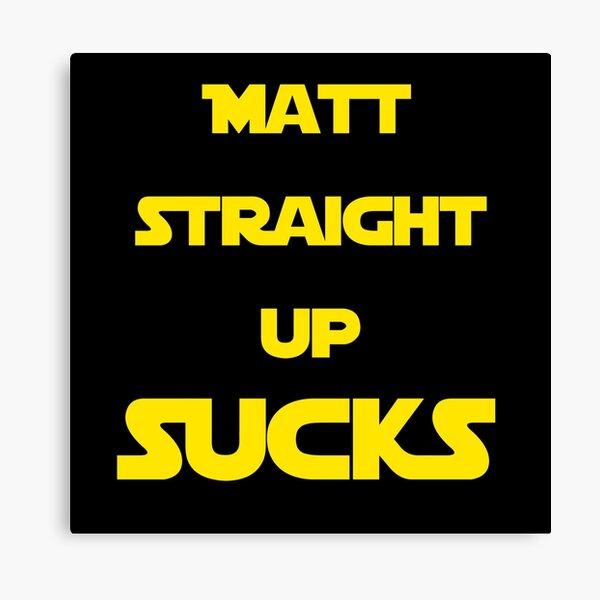 Matt Straight Up Sucks Canvas Print