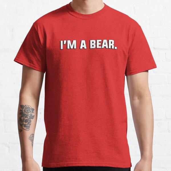 """I'm a bear."" - gay couple's tshirt Classic T-Shirt"