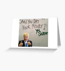 Eat your money, Boris Greeting Card