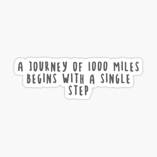 A journey of 1000 miles begins with a single step Sticker