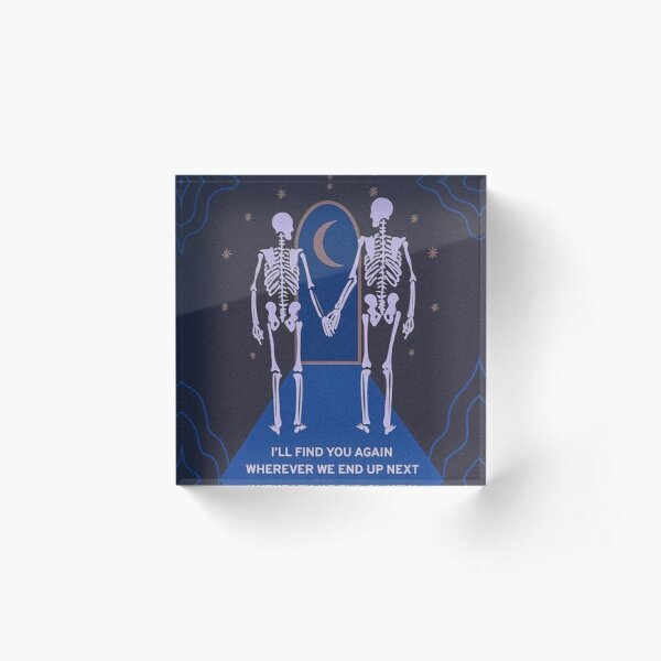 two skeletons wherever you go i ll find you Acrylic Block
