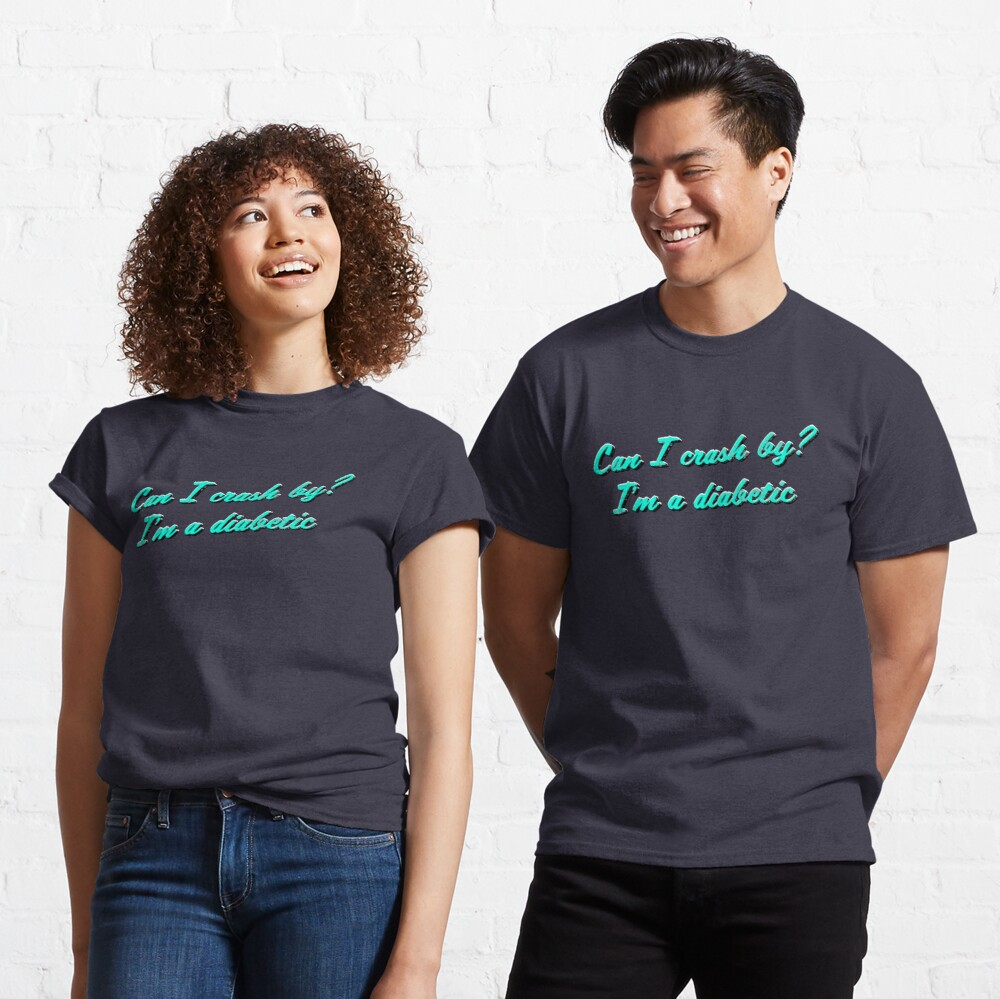 Can I crash by? I'm a diabetic Classic T-Shirt