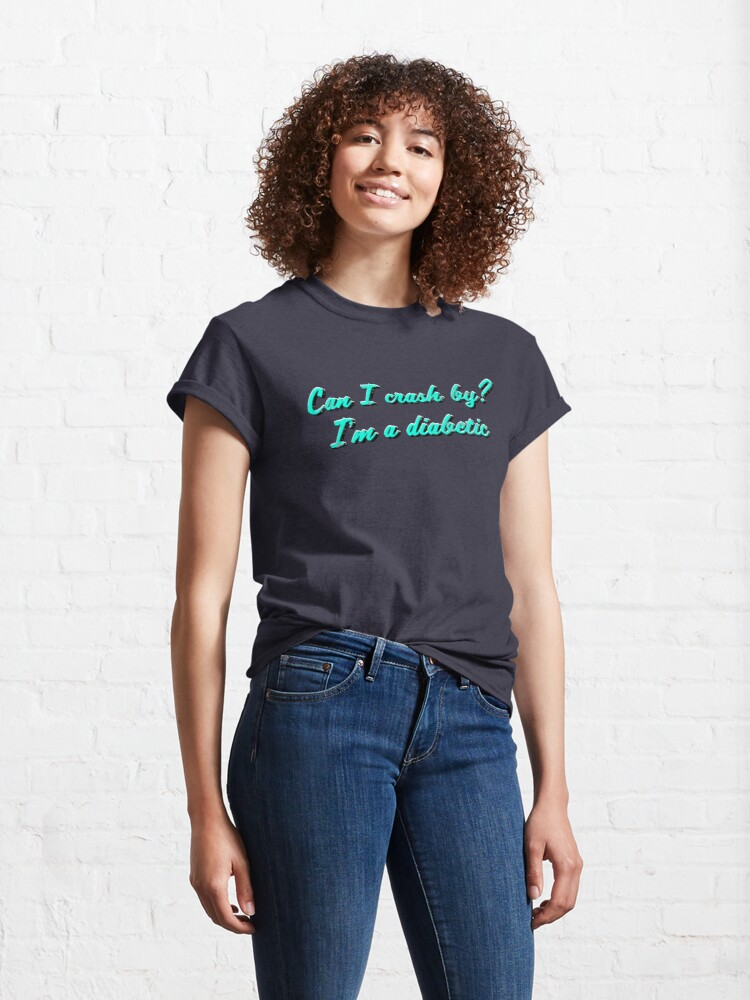 Alternate view of Can I crash by? I'm a diabetic Classic T-Shirt