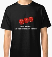 Those who win are those who believe they can Classic T-Shirt