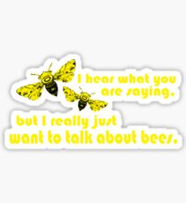 I hear what you are saying, but I really just want to talk about bees.  Sticker