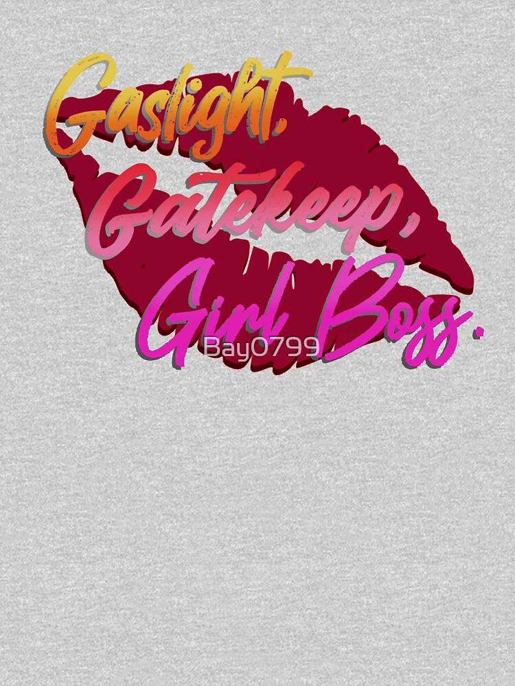 Gaslight, Gatekeep, Girlboss! - Tik Tok Design by Bay0799