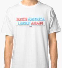 Make America Learn Again Classic T-Shirt