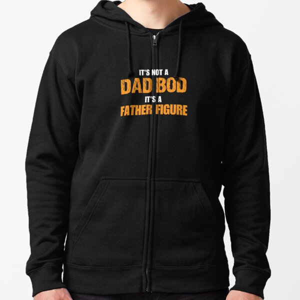 it's not a dad bod it's a father figure,fathers day gift Zipped Hoodie