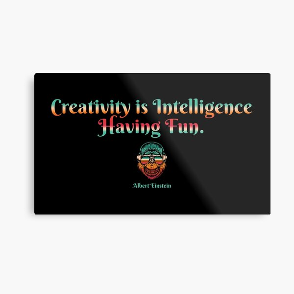 Creativity Is Intelligence Having Fun - Albert Einstein, Clever Designs For Clever People Metal Print
