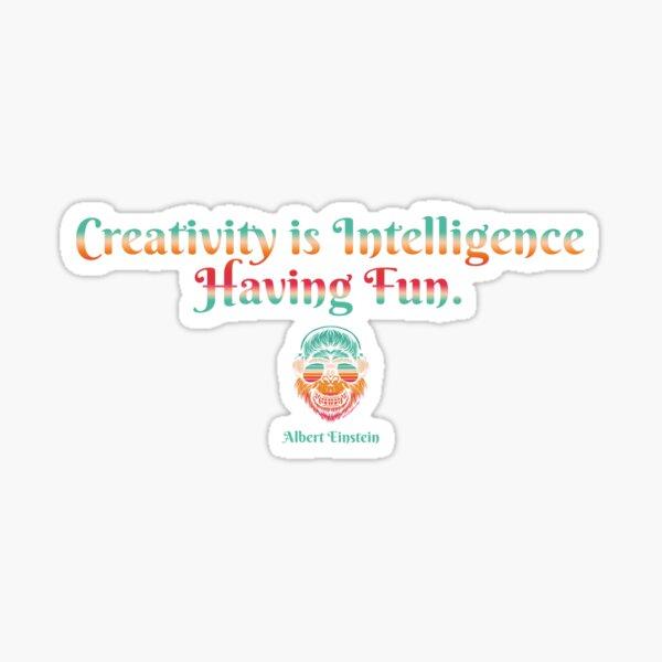 Creativity Is Intelligence Having Fun - Albert Einstein, Clever Designs For Clever People Sticker