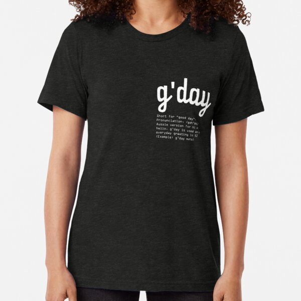 Gday Typography design. How Australians say HELLO Tri-blend T-Shirt