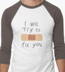 I Will Try To Fix You T-Shirt