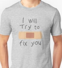 I Will Try To Fix You Unisex T-Shirt