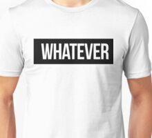 Whatever slogon popular saying hashtag Unisex T-Shirt
