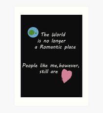 People Like Me (Still A Romantic)  Art Print