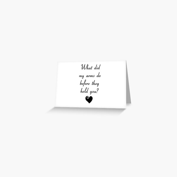 What did my arms do before they held you? Greeting Card
