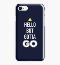 Hello But Gotta GO - Cool Gamer T shirt iPhone Case/Skin