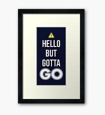 Hello But Gotta GO - Cool Gamer T shirt Framed Print
