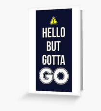 Hello But Gotta GO - Cool Gamer T shirt Greeting Card