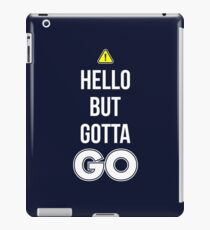Hello But Gotta GO - Cool Gamer T shirt iPad Case/Skin