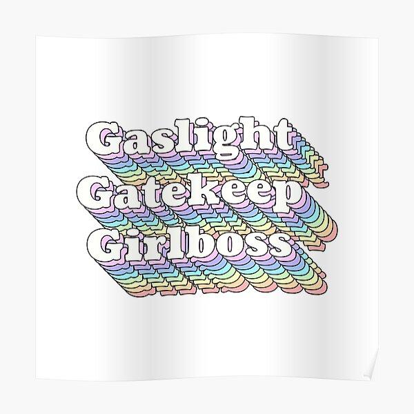 Gaslight Gatekeep Girlboss Poster