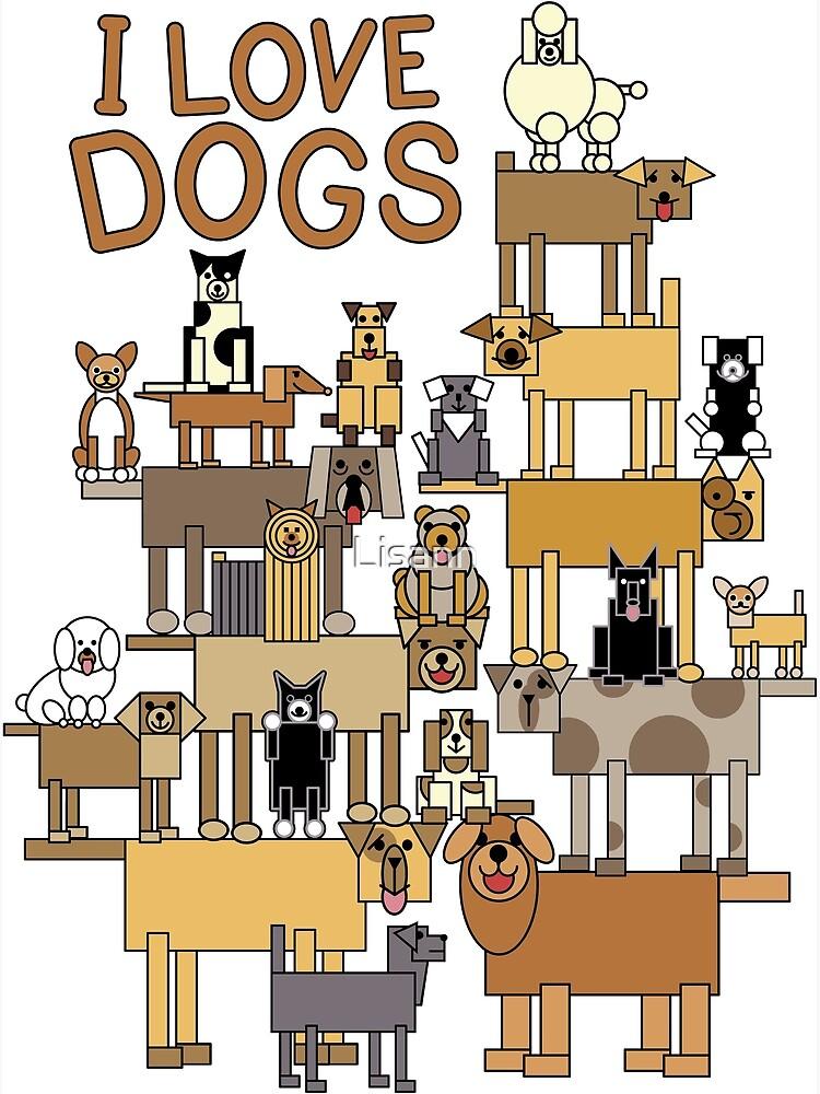 I Love Dogs by Lisann