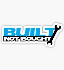 Built Not Bought (2) Sticker