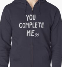 YOU COMPLETE MEss Zipped Hoodie