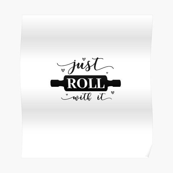 just roll with it, shirts for women and men Poster