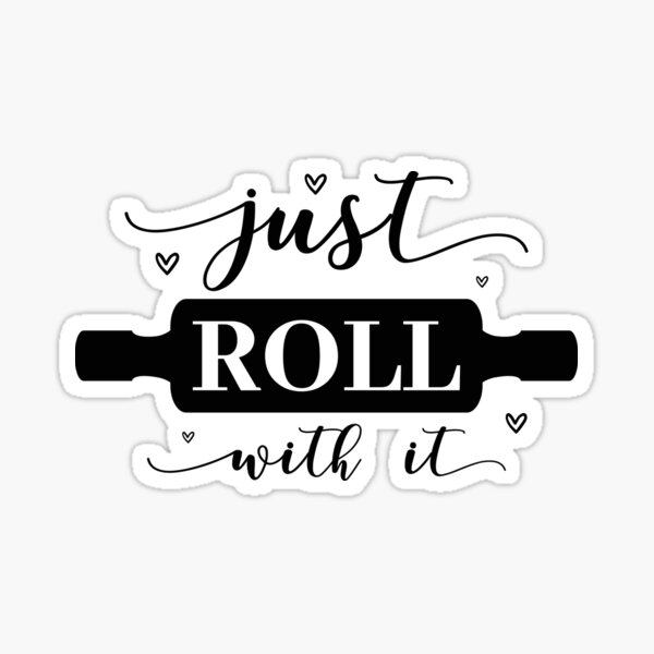 just roll with it, shirts for women and men Sticker