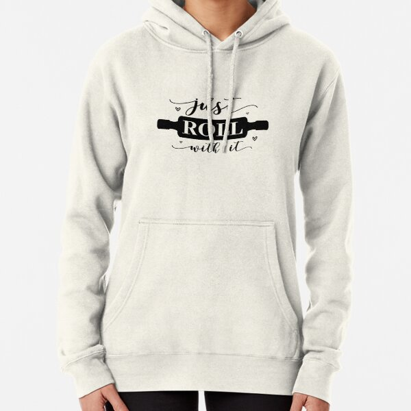 just roll with it, shirts for women and men Pullover Hoodie