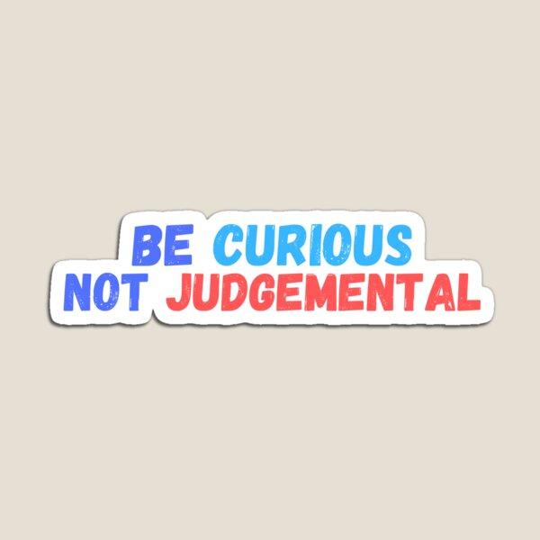 Be Curious Not Judgemental Magnet