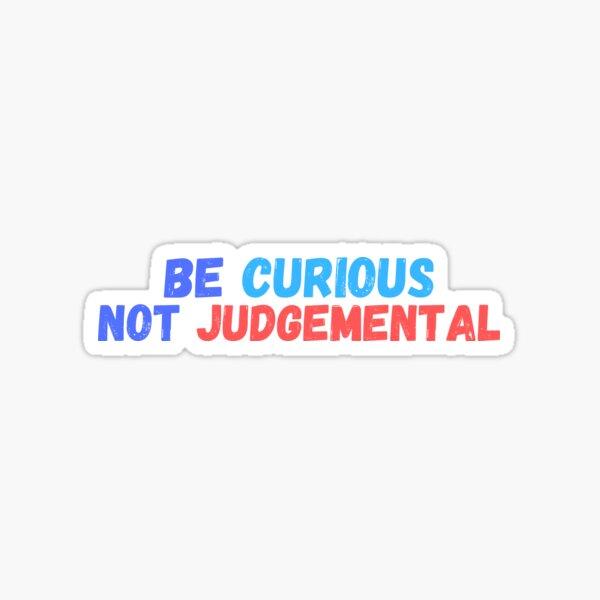 Be Curious Not Judgemental Sticker