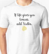 If life gives you Lemons - Vodka Unisex T-Shirt