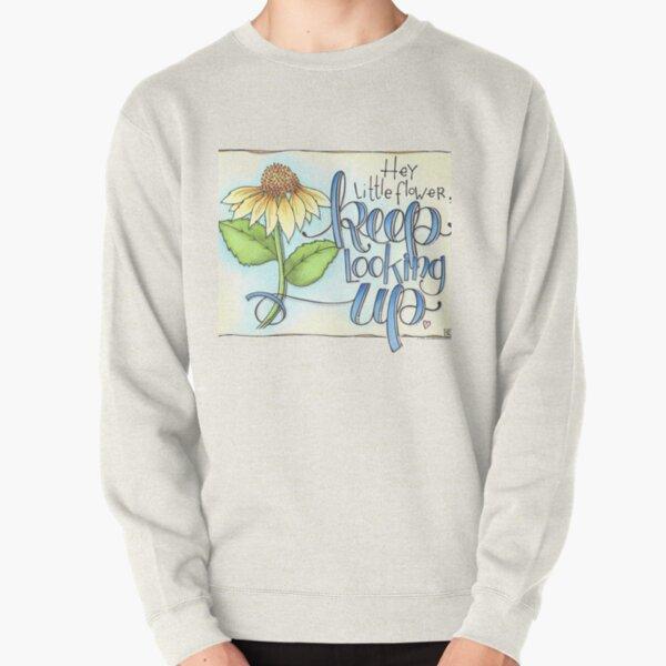 Hey Little Flower, Keep Looking Up Pullover Sweatshirt