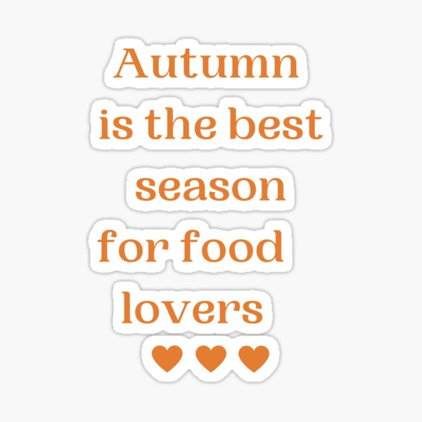 Autumn is the best season for food lovers - design one Sticker