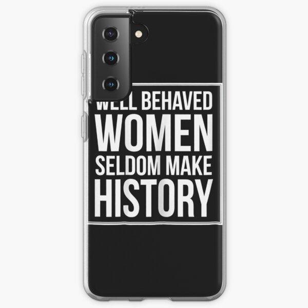 Womens Well Behaved Women Seldom Make History Samsung Galaxy Soft Case